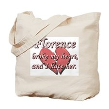 Florence broke my heart and I hate her Tote Bag