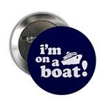 "I'm on a Boat! 2.25"" Button"