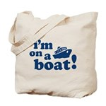 I'm on a Boat! Tote Bag