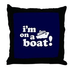 I'm on a Boat! Throw Pillow