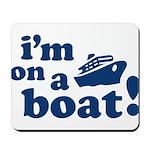 I'm on a Boat! Mousepad