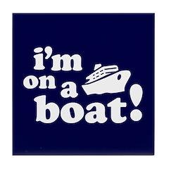 I'm on a Boat! Tile Coaster