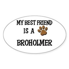 My best friend is a BROHOLMER Oval Decal