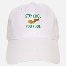 Stay Cool You Fool Baseball Baseball Cap