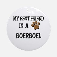 My best friend is a BOERBOEL Ornament (Round)