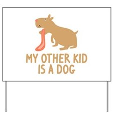 My Other Kid Is A Dog Yard Sign