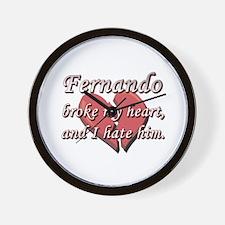 Fernando broke my heart and I hate him Wall Clock