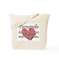 Fernando broke my heart and I hate him Tote Bag
