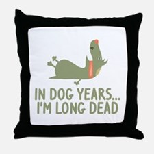 In Dog Years I'm Long Dead Throw Pillow