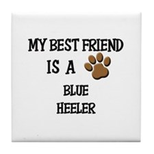 My best friend is a BLUE HEELER Tile Coaster