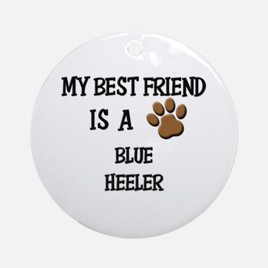 My best friend is a BLUE HEELER Ornament (Round)