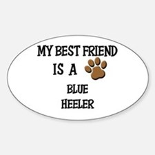 My best friend is a BLUE HEELER Oval Decal