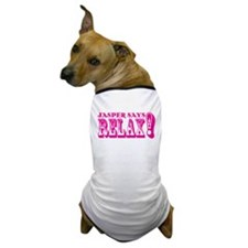Jasper Says Relax (rustic) pink Dog T-Shirt