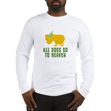 All Dogs Go To Heaven Long Sleeve T-Shirt