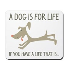 A Dog Is For Life Mousepad