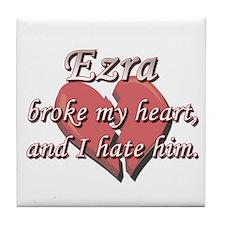 Ezra broke my heart and I hate him Tile Coaster