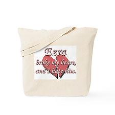 Ezra broke my heart and I hate him Tote Bag