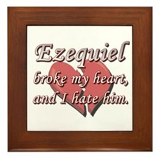 Ezequiel broke my heart and I hate him Framed Tile