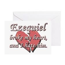 Ezequiel broke my heart and I hate him Greeting Ca