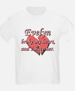 Evelyn broke my heart and I hate her T-Shirt