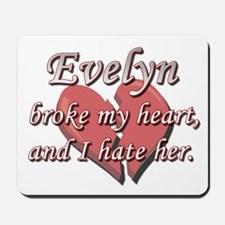 Evelyn broke my heart and I hate her Mousepad