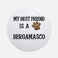 My best friend is a BERGAMASCO Ornament (Round)