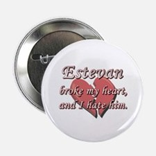 """Estevan broke my heart and I hate him 2.25"""" Button"""