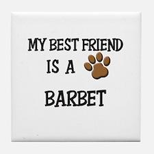 My best friend is a BARBET Tile Coaster