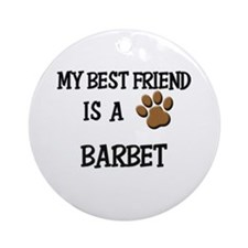 My best friend is a BARBET Ornament (Round)