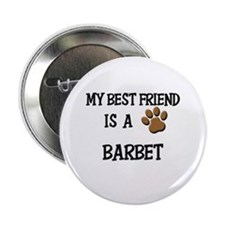 "My best friend is a BARBET 2.25"" Button"