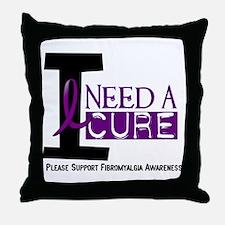 I Need A Cure FIBROMYALGIA Throw Pillow