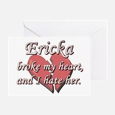 Ericka broke my heart and I hate her Greeting Card