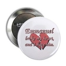 """Emmanuel broke my heart and I hate him 2.25"""" Butto"""