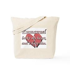 Emmanuel broke my heart and I hate him Tote Bag