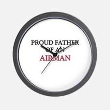 Proud Father Of An AIRMAN Wall Clock