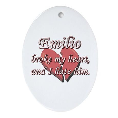 Emilio broke my heart and I hate him Ornament (Ova