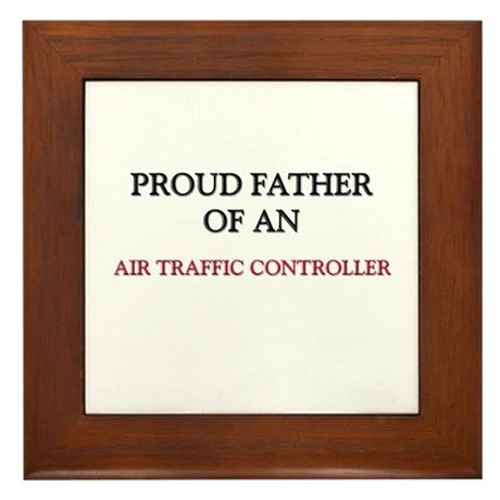 Proud Father Of An AIR TRAFFIC CONTROLLER Framed T