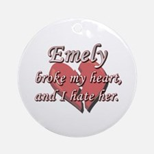 Emely broke my heart and I hate her Ornament (Roun