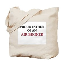 Proud Father Of An AIR BROKER Tote Bag