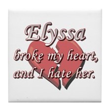 Elyssa broke my heart and I hate her Tile Coaster