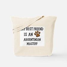 My best friend is an ARGENTINIAN MASTIFF Tote Bag
