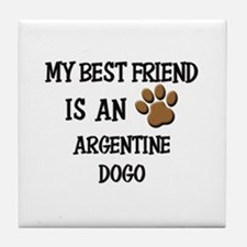 My best friend is an ARGENTINE DOGO Tile Coaster