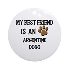 My best friend is an ARGENTINE DOGO Ornament (Roun