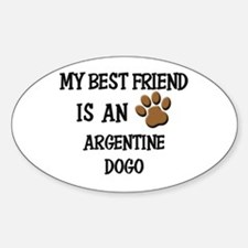 My best friend is an ARGENTINE DOGO Oval Decal
