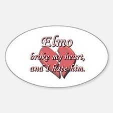 Elmo broke my heart and I hate him Oval Decal