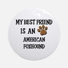 My best friend is an AMERICAN FOXHOUND Ornament (R