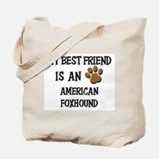 My best friend is an AMERICAN FOXHOUND Tote Bag