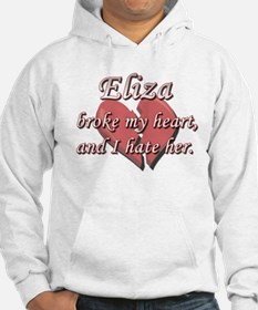 Eliza broke my heart and I hate her Hoodie Sweatshirt