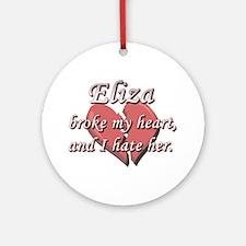 Eliza broke my heart and I hate her Ornament (Roun