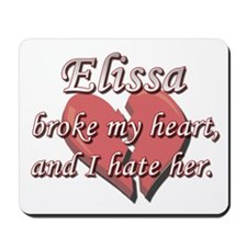 Elissa broke my heart and I hate her Mousepad